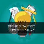 Definir el talento como estrategia