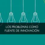 Los problemas como fuente de innovación