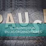 El talento dual en las organizaciones